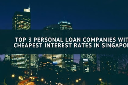 3 Personal Loan Companies with Cheapest Interest Rates in Singapore