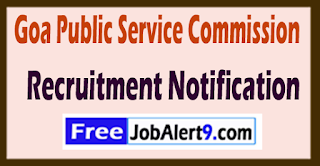 Goa Public Service Commission Recruitment Notification 2017 Last Date 09-06-2017