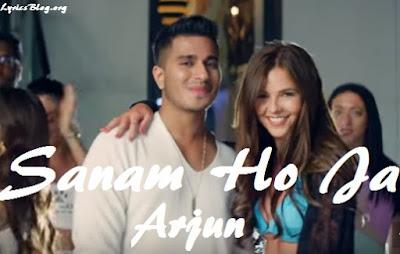 Sanam Ho Ja Lyrics - Arjun