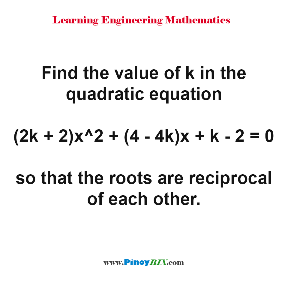 Find the value of k in the quadratic equation (2k + 2)x^2 + (4 - 4k)x + k - 2 = 0