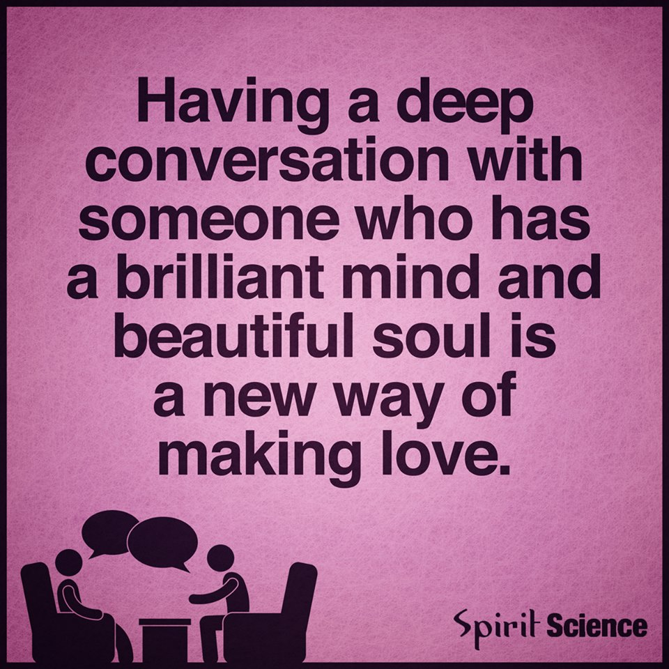 Having a deep conversation with someone who has a brilliant ...