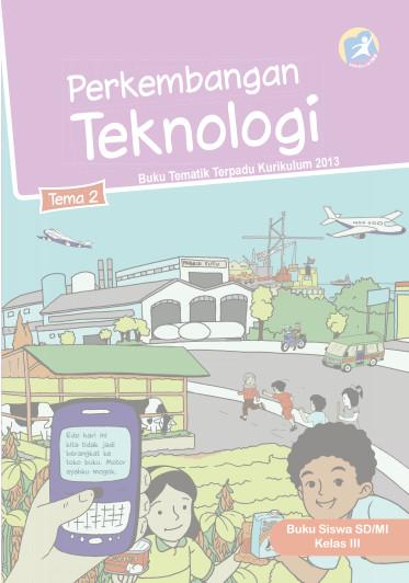 Download Buku Siswa Kurikulum 2013 SD Kelas 3 Tema 2 Perkembangan Teknologi