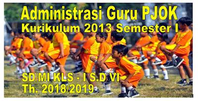 ADMINISTRASI PEMBELAJARAN PJOK KURIKULUM 2013 SD/MI KELAS I - VI SEMESTER 1 - 2018/2019