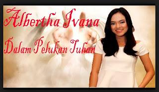Lirik Lagu Albertha Ivana - Dalam Pelukan Tuhan