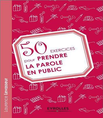 50 Exercices Pour Prendre La Parole en Public PDF