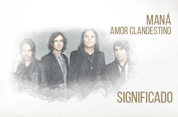 Amor Clandestino significado de la canción Maná.