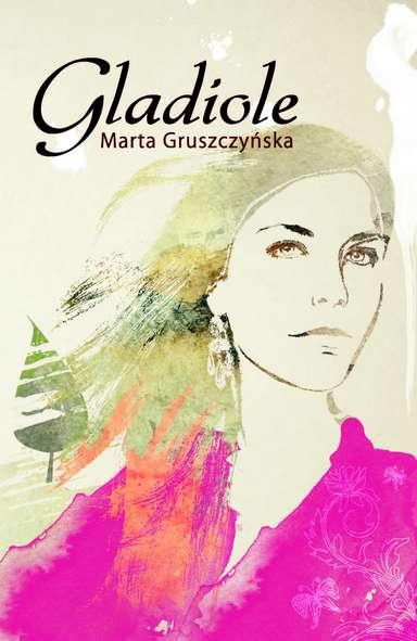 """Marta Gruszczyńska - """"Gladiole"""""""