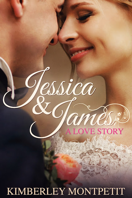 Jessica and James: A Love Story by Kimberley Montpetit