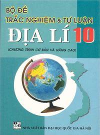 Bộ Đề Trắc Nghiệm và Tự Luận Địa Lý 10 - Huỳnh Trà