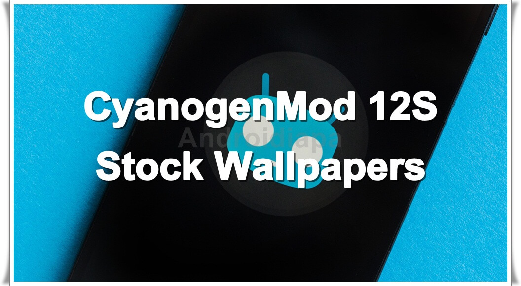 Download CyanogenMod 12S Stock Wallpapers On Any Android Device