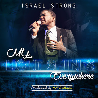 LYRICS: My Light Shines Everywhere - Israel Strong