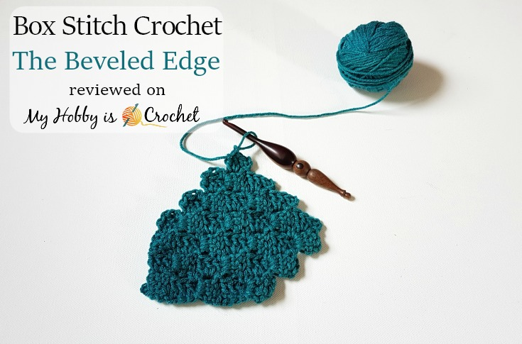 Box Stitch Crochet - The Beveled Edge reviewed on myhobbyiscrochet.com