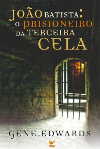 Gene Edwards-João Batista:O Prisioneiro Da Terceira Cela-