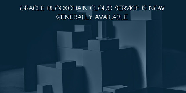 Oracle Blockchain Cloud Service is now generally available
