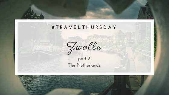 Travel | A day in Zwolle, the Netehrlands, part 2.
