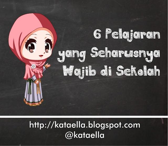6 Mata Pelajaran yang Seharusnya Wajib di Sekolah, pendidikan sekolah yang seharusnya, pendidikan di indonesia, pendidikan dan indonesia, Ella Nurhayati, http://kataella.blogspot.com