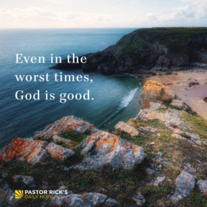 Even in the Worst Times, God Is Good by Rick Warren