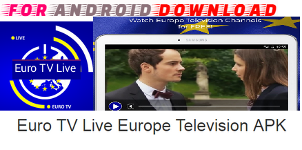Download Euro TV Live Europe Television APK(World)-IPTV Android Apk - Watch World Free HD Premium Live Channel On Android