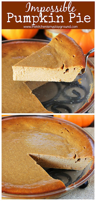 Impossible Pumpkin Pie ~ An easy no-fuss crustless pumpkin pie!  It's a perfect easy-to-make addition to your fall or Thanksgiving baking line-up. #pumpkinpie #impossiblepie #crustlesspie #crustlesspumpkinpie #Thanksgiving #fallbaking  www.thekitchenismyplayground.com