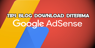 Tips blog download diterima Google adsense