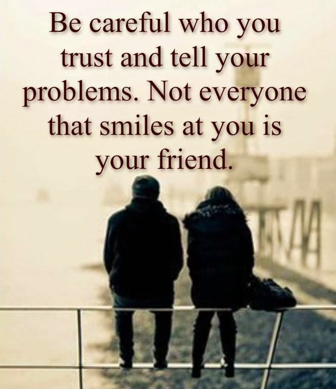 Awesome Quotes: Be Careful Who You Trust And Tell Your