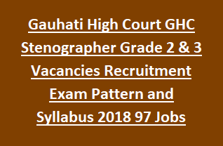Gauhati High Court GHC Stenographer Grade 2 & 3 Vacancies Recruitment Exam Pattern and Syllabus 2018 97 Govt Jobs Online