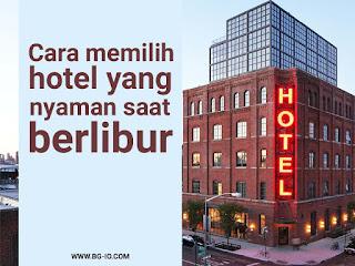 Cara memilih hotel yang nyaman saat berlibur