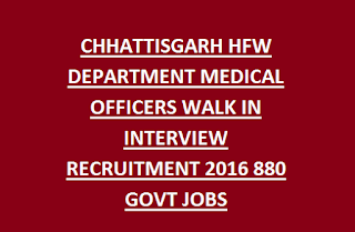 CHHATTISGARH HFW DEPARTMENT MEDICAL OFFICERS WALK IN INTERVIEW RECRUITMENT 2016 880 GOVT JOBS