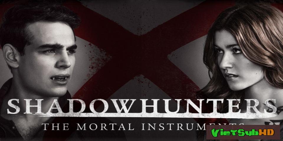 Phim Thợ Săn Bóng Đêm (phần 2) Tập 20/20 VietSub HD | Shadowhunters (season 2) 2017