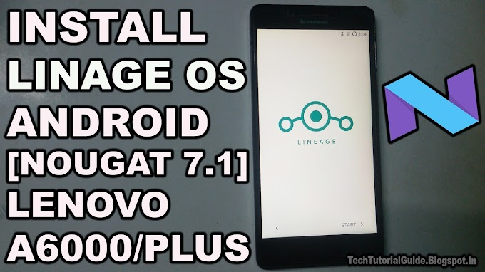 How To Install LinageOS 14.1 [Android Nougat 7.1] On Lenovo A6000/Plus