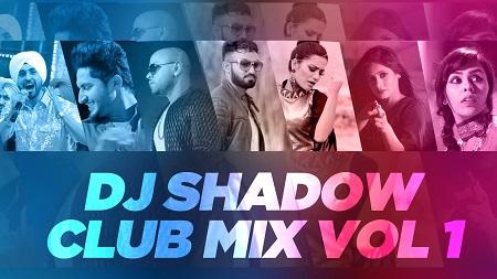 Club Mix Vol 1 DJ Shadow Dubai and Dhol Beat International Latest Punjabi Video Songs 2016