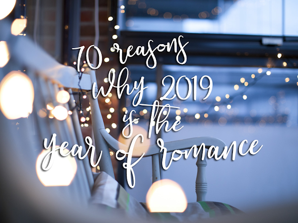 Get Your Credit Cards Out: 70 Reasons Why 2019 Is The Year Of Romance