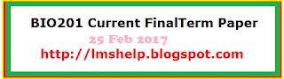 BIO201 Current FinalTerm Paper 25 Feb 2017