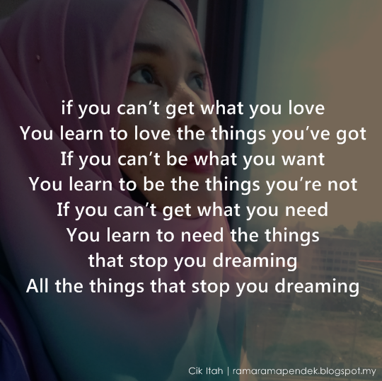 If You Can't Get What You Love Learn To Love The Things You've Got