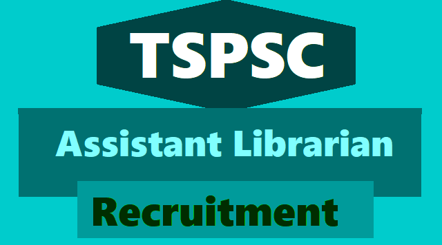 tspsc assistant librarian posts recruitment 2018,assistant librarian online application form,assistant librarian hall ticets,assistant librarian results certificates verification date,assistant librarian selection list results