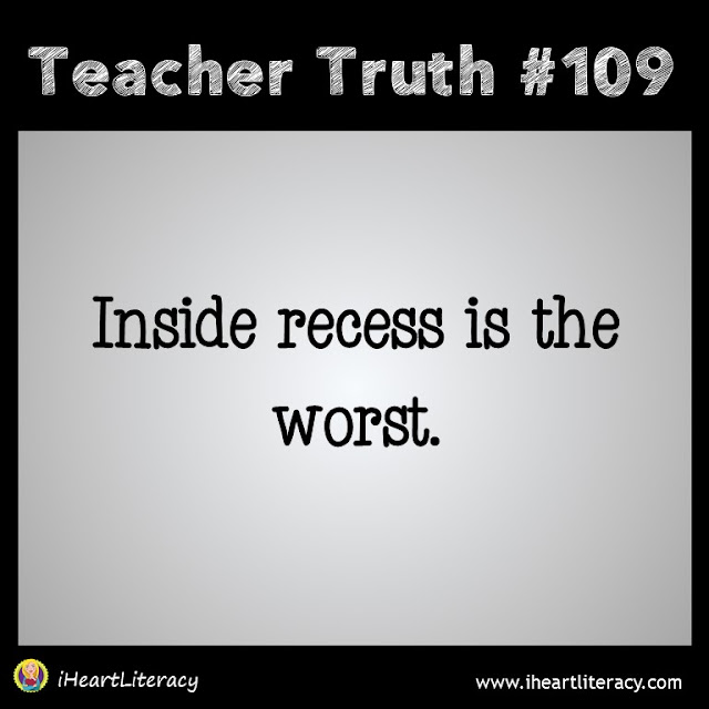 Teacher Truth #109 - Inside recess is the worst.