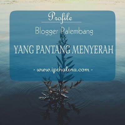 Blogger Palembang Yang Pantang Menyerah