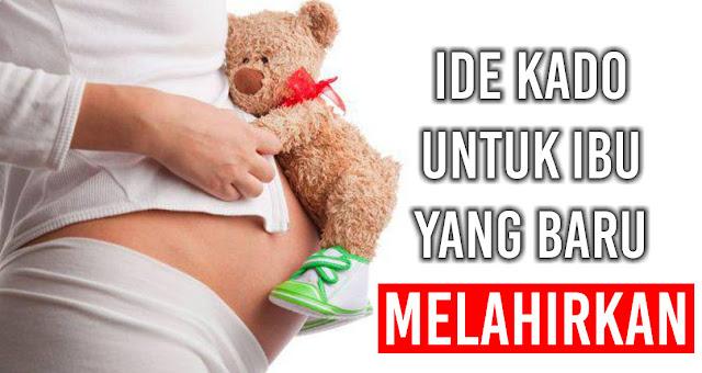 Ide Kado untuk teman/saudara/kolega yang baru melahirkan