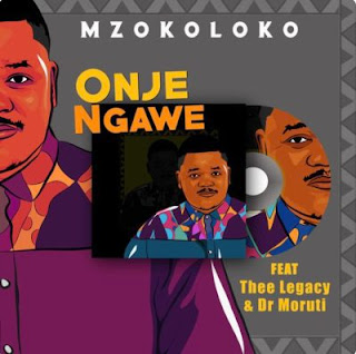 Mzokoloko Feat. Thee Legacy & Dr Moruti – Onje Ngawe