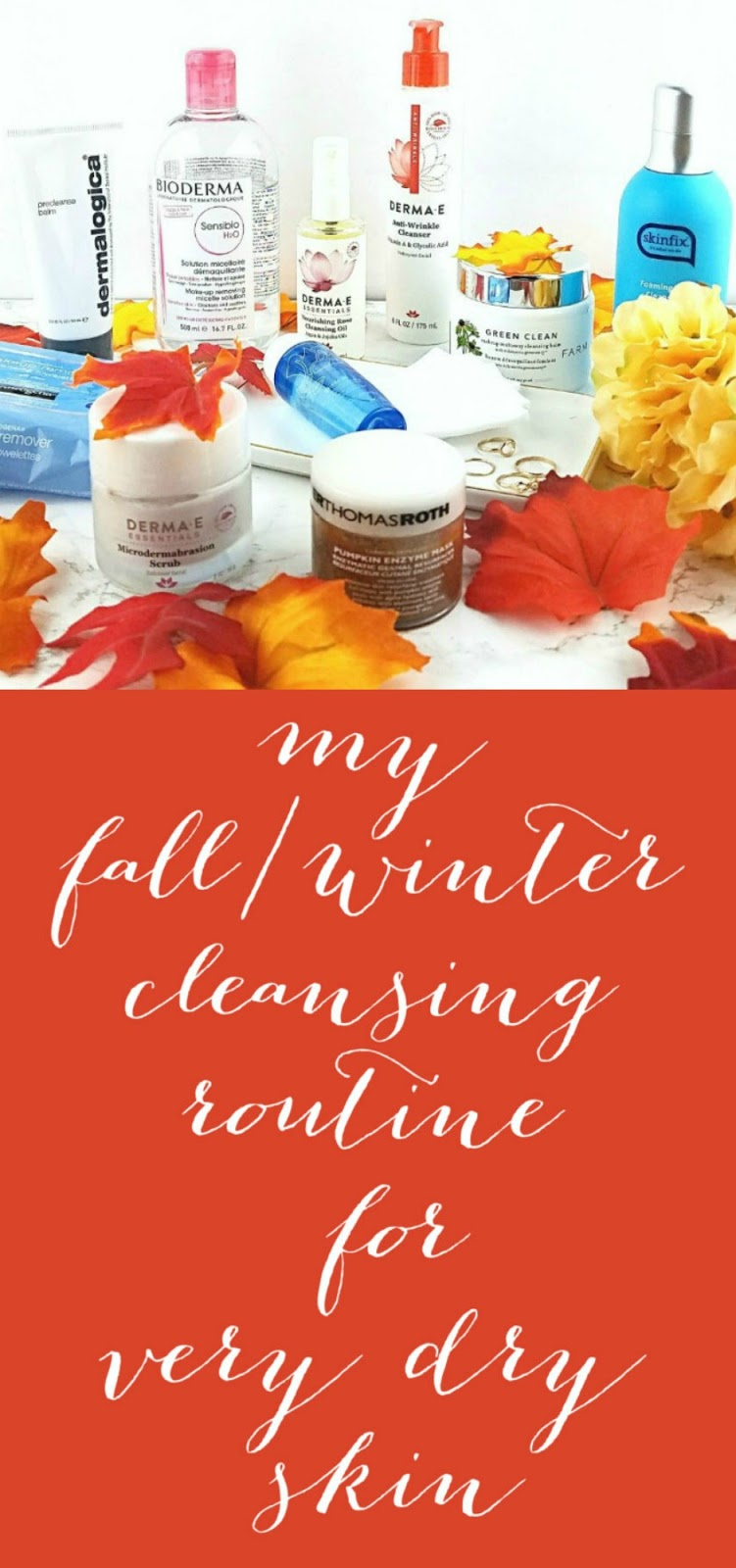 My Fall/Winter Cleansing Routine for Very Dry Skin