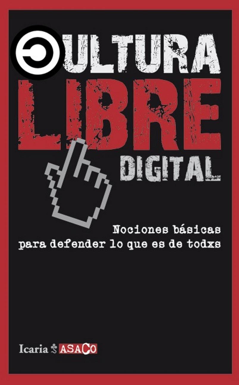 Cultura libre digital: Nociones básicas para defender lo que es de todxs