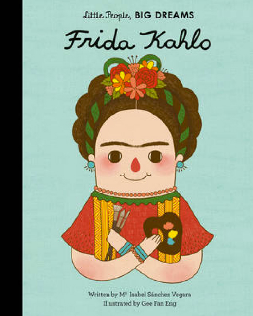 Little People, Big Dreams. Frida Kahlo by Isabel Sanchez Vegara