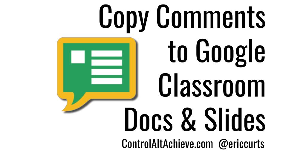 control alt achieve copy comments to google classroom docs and slides