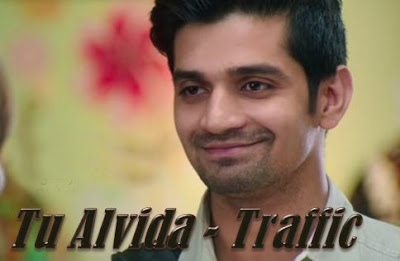 Tu Alvida Song Lyrics & Video – Traffic  Mithoon