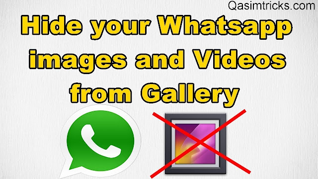Hide whatsapp photos and video from gallery - qasimtricks.com