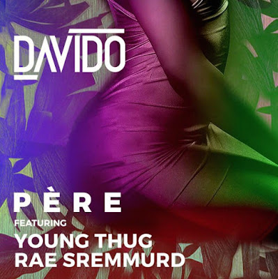 "Download : ""Pere"" - Davido ft Young thug & Rae Sremmurd"
