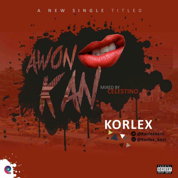DOWNLOAD MP3: Korlex - Awon Kan (Prod  by Celestino