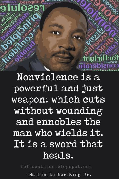 Quotes by Martin Luther King jr, Nonviolence is a powerful and just weapon. which cuts without wounding and ennobles the man who wields it. It is a sword that heals.
