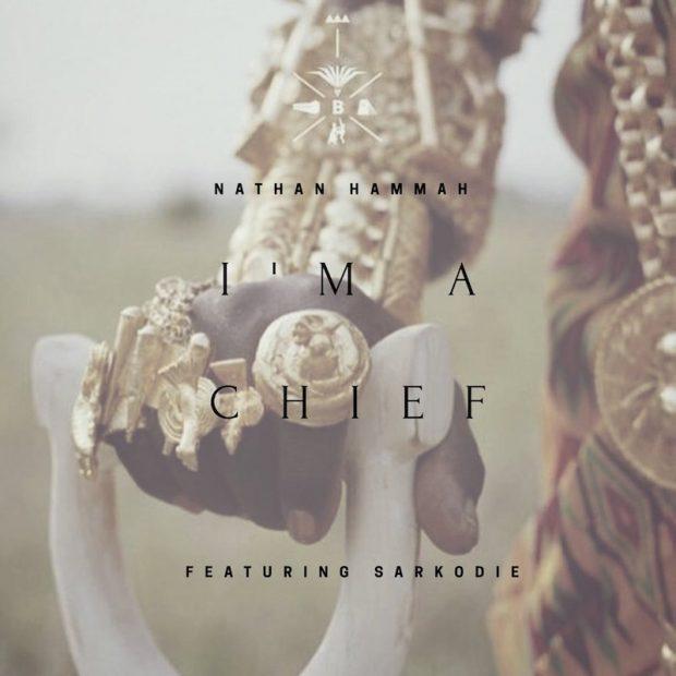 Nathan Hammah ft. Sarkodie – I'm a Chief