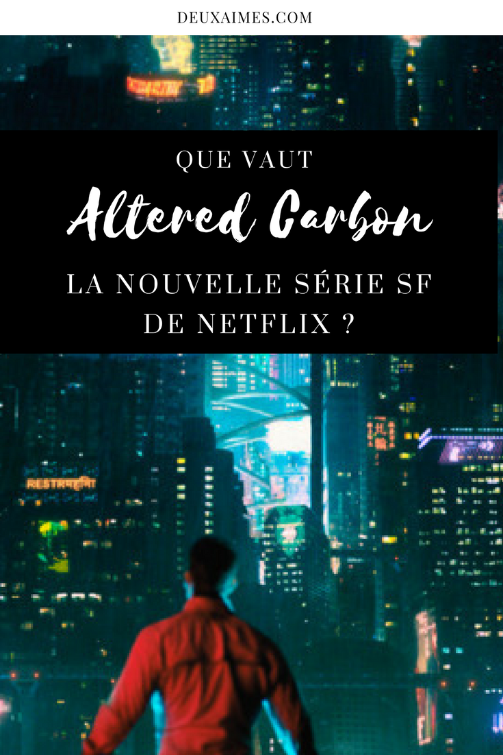 Altered Carbon, la nouvelle série science fiction de Netlix, mon avis @DeuxAimes
